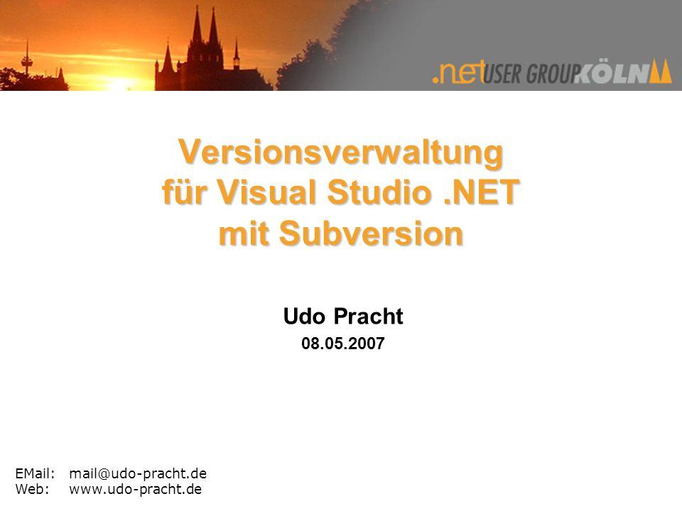 EMail:mail@udo-pracht.de Web:www.udo-pracht.de Versionsverwaltung für Visual Studio.NET mit Subversion Udo Pracht 08.05.2007