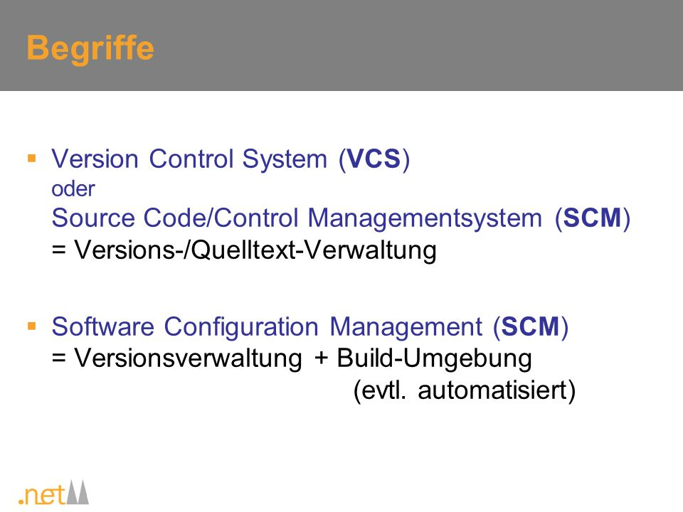 Begriffe Version Control System (VCS) oder Source Code/Control Managementsystem (SCM) = Versions-/Quelltext-Verwaltung Software Configuration Manageme