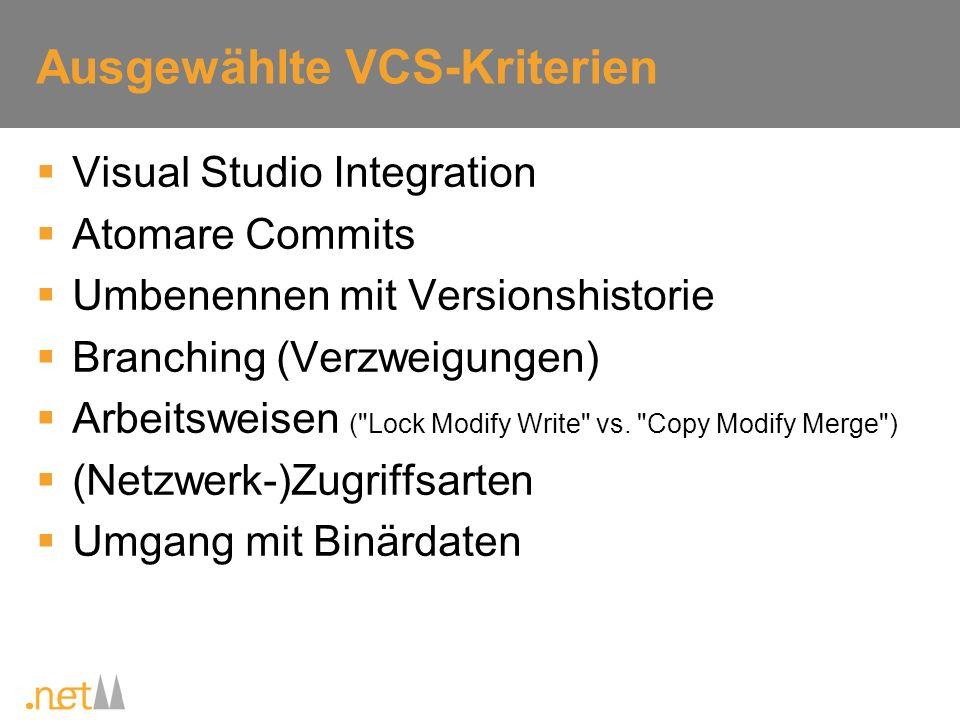 Ausgewählte VCS-Kriterien Visual Studio Integration Atomare Commits Umbenennen mit Versionshistorie Branching (Verzweigungen) Arbeitsweisen (