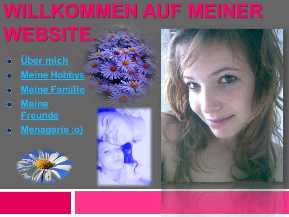 Über mich Meine Hobbys Meine Familie Meine Freunde Menagerie :o)
