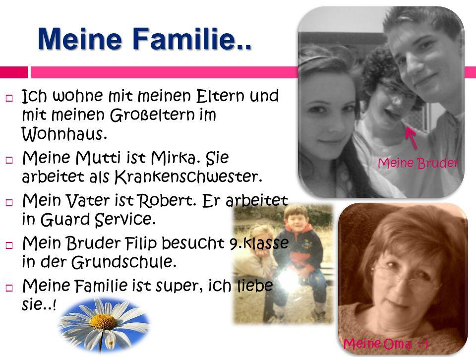 Meine Familie..Ich wohne mit meinen Eltern und mit meinen Großeltern im Wohnhaus.