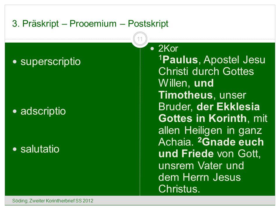 3. Präskript – Prooemium – Postskript Söding, Zweiter Korintherbrief SS 2012 11 superscriptio adscriptio salutatio 2Kor 1 Paulus, Apostel Jesu Christi