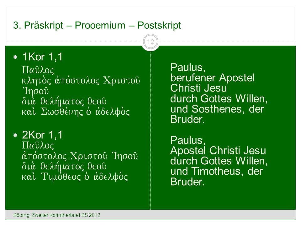 3. Präskript – Prooemium – Postskript Söding, Zweiter Korintherbrief SS 2012 12 1Kor 1,1 Pau/loj klhto.j avpo,stoloj Cristou/ VIhsou/ dia. qelh,matoj