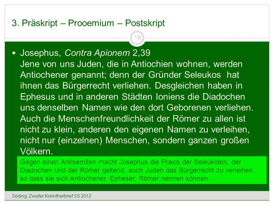 3. Präskript – Prooemium – Postskript Söding, Zweiter Korintherbrief SS 2012 16 Josephus, Contra Apionem 2,39 Jene von uns Juden, die in Antiochien wo