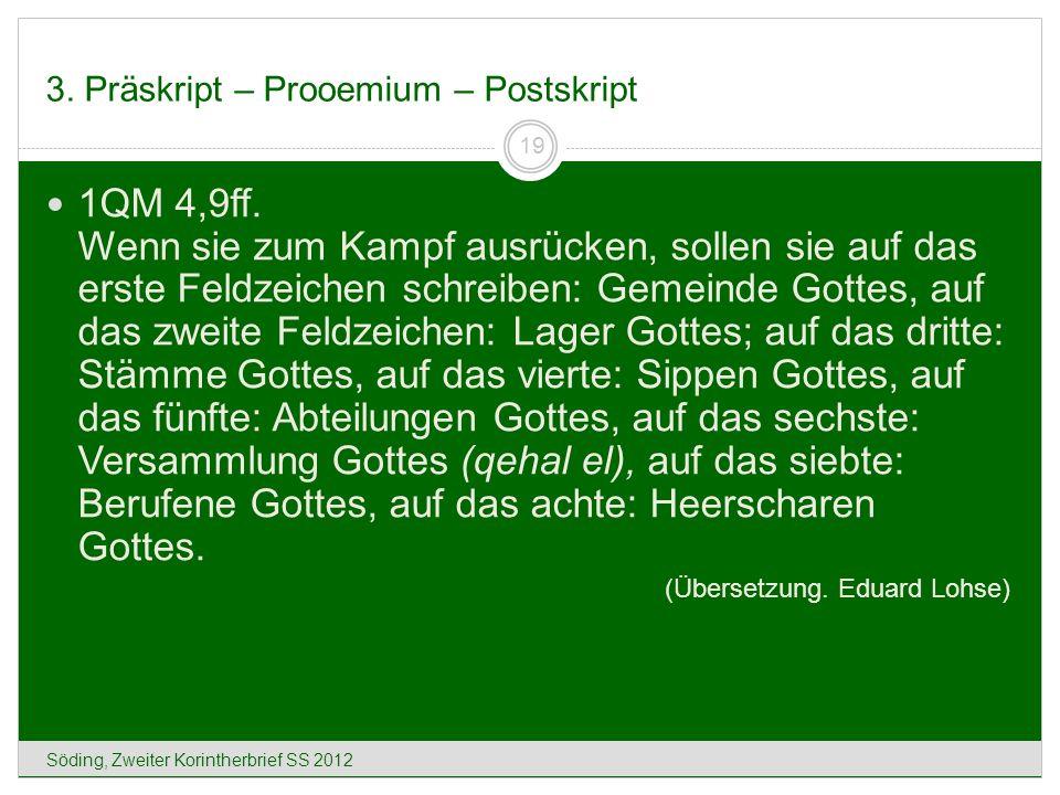 3. Präskript – Prooemium – Postskript Söding, Zweiter Korintherbrief SS 2012 19 1QM 4,9ff. Wenn sie zum Kampf ausrücken, sollen sie auf das erste Feld
