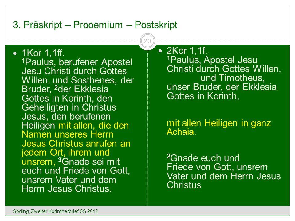 3. Präskript – Prooemium – Postskript Söding, Zweiter Korintherbrief SS 2012 20 1Kor 1,1ff. 1 Paulus, berufener Apostel Jesu Christi durch Gottes Will