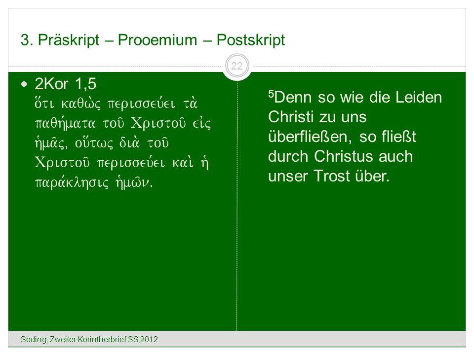 3. Präskript – Prooemium – Postskript Söding, Zweiter Korintherbrief SS 2012 22 2Kor 1,5 o[ti kaqw.j perisseu,ei ta. paqh,mata tou/ Cristou/ eivj h`ma
