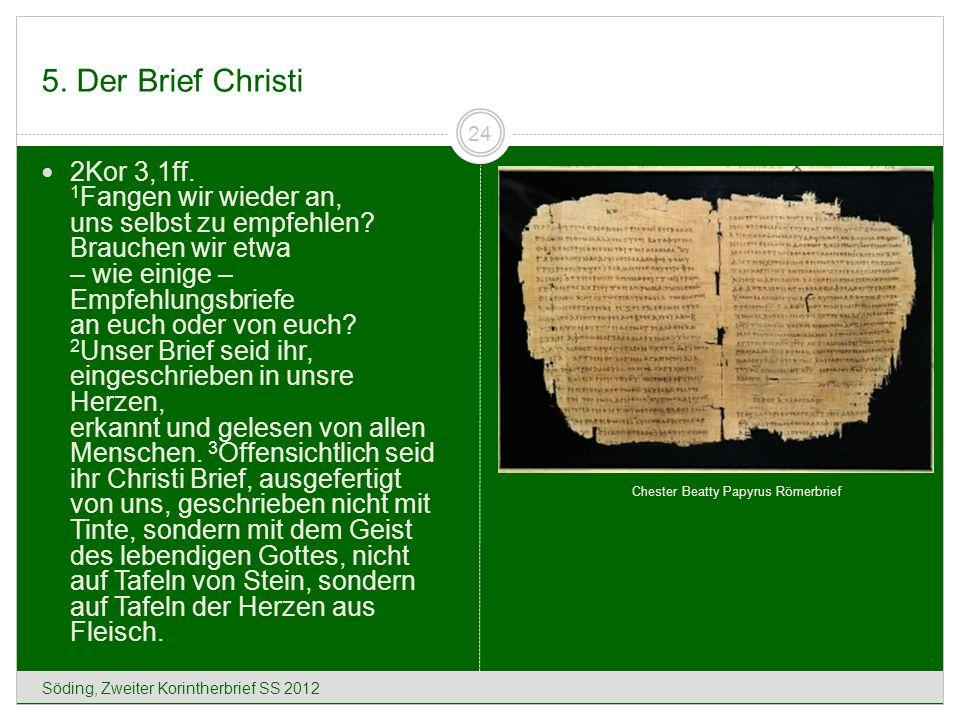 5. Der Brief Christi Söding, Zweiter Korintherbrief SS 2012 24 2Kor 3,1ff. 1 Fangen wir wieder an, uns selbst zu empfehlen? Brauchen wir etwa – wie ei
