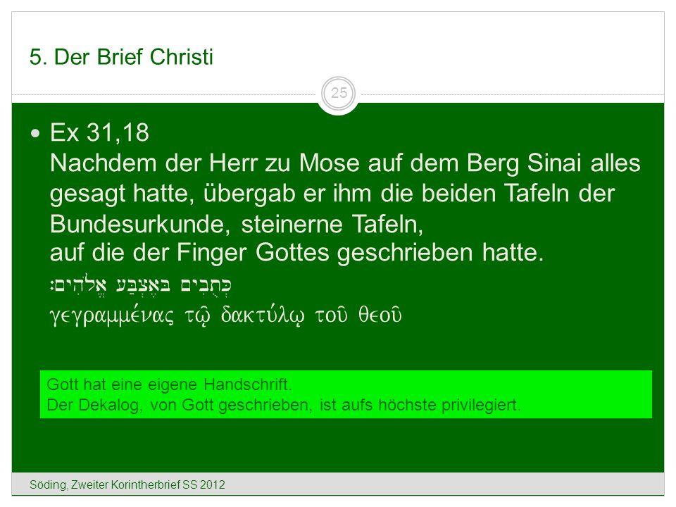5. Der Brief Christi Söding, Zweiter Korintherbrief SS 2012 25 Ex 31,18 Nachdem der Herr zu Mose auf dem Berg Sinai alles gesagt hatte, übergab er ihm