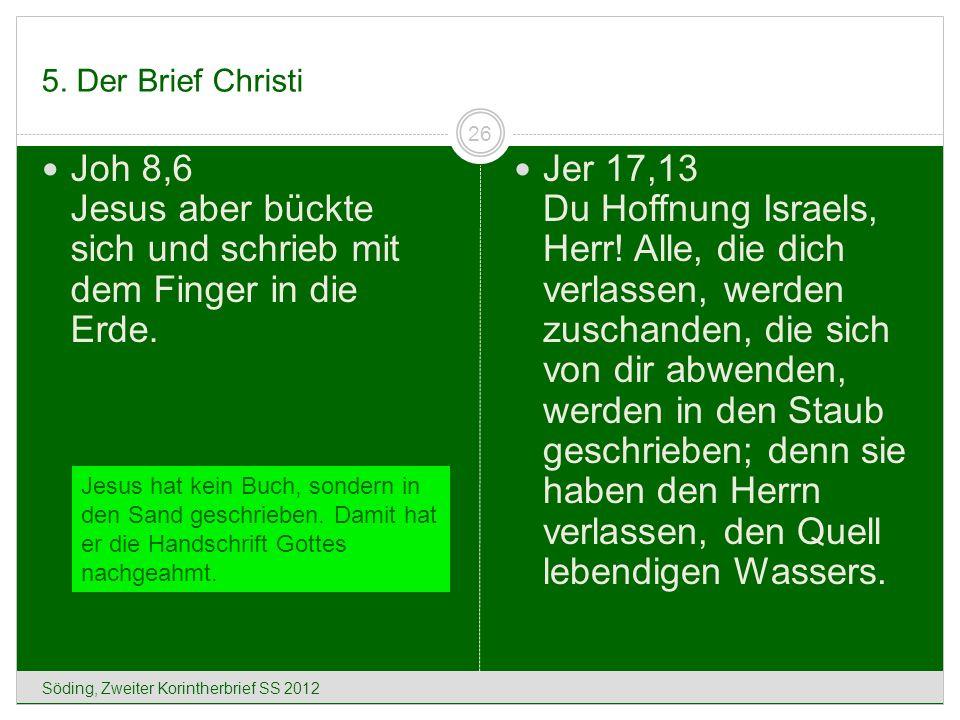 5. Der Brief Christi Söding, Zweiter Korintherbrief SS 2012 26 Joh 8,6 Jesus aber bückte sich und schrieb mit dem Finger in die Erde. Jer 17,13 Du Hof