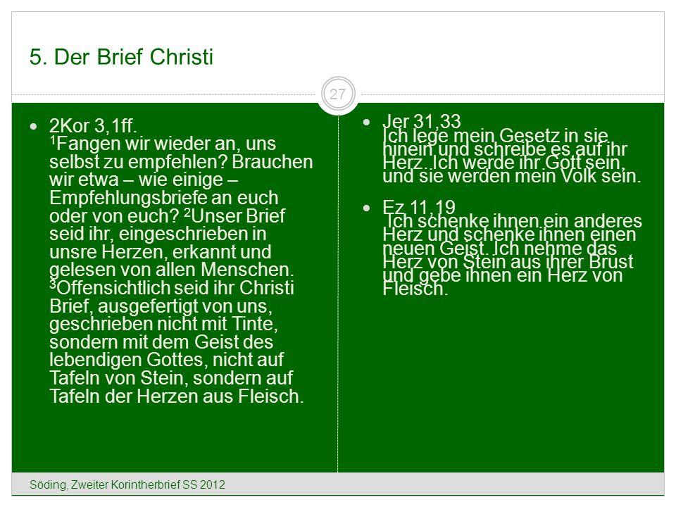 5. Der Brief Christi Söding, Zweiter Korintherbrief SS 2012 27 2Kor 3,1ff. 1 Fangen wir wieder an, uns selbst zu empfehlen? Brauchen wir etwa – wie ei