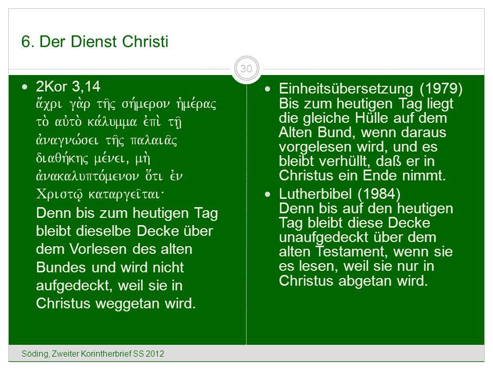 6. Der Dienst Christi Söding, Zweiter Korintherbrief SS 2012 30 2Kor 3,14 a;cri ga.r th/j sh,meron h`me,raj to. auvto. ka,lumma evpi. th/| avnagnw,sei