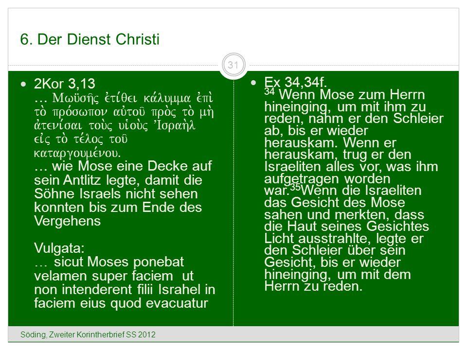 6. Der Dienst Christi Söding, Zweiter Korintherbrief SS 2012 31 2Kor 3,13 … Mwu?sh/j evti,qei ka,lumma evpi. to. pro,swpon auvtou/ pro.j to. mh. avten