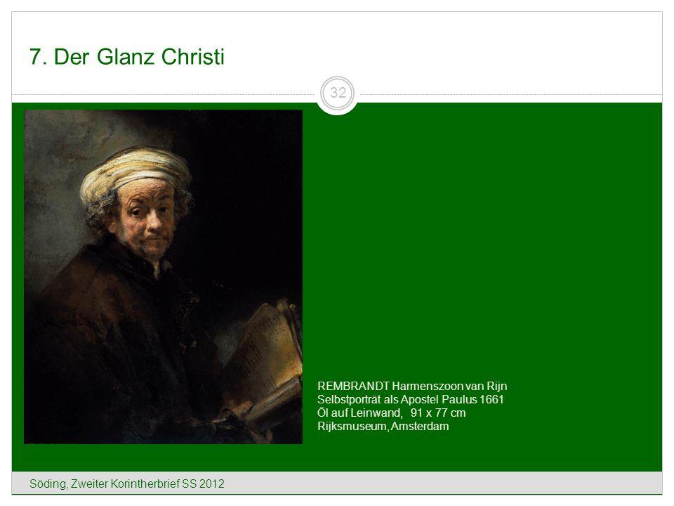 7. Der Glanz Christi Söding, Zweiter Korintherbrief SS 2012 32 REMBRANDT Harmenszoon van Rijn Selbstporträt als Apostel Paulus 1661 Öl auf Leinwand, 9