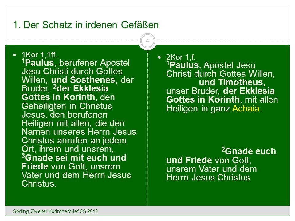 1.Der Schatz in irdenen Gefäßen Söding, Zweiter Korintherbrief SS 2012 5 2Kor 11,4f.
