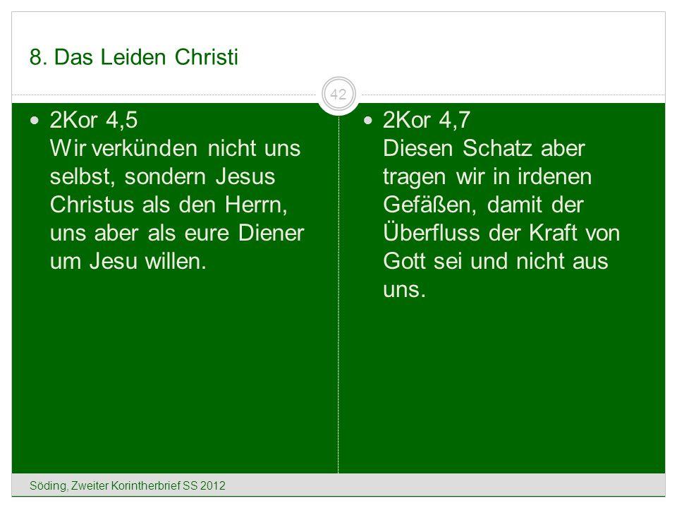 8. Das Leiden Christi Söding, Zweiter Korintherbrief SS 2012 42 2Kor 4,5 Wir verkünden nicht uns selbst, sondern Jesus Christus als den Herrn, uns abe