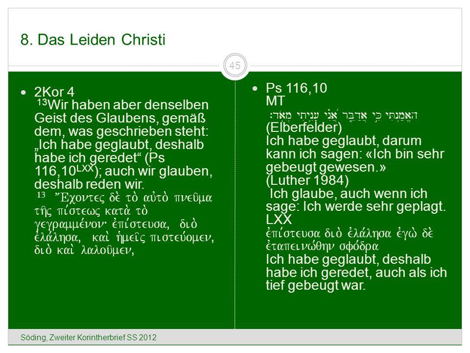 8. Das Leiden Christi Söding, Zweiter Korintherbrief SS 2012 45 2Kor 4 13 Wir haben aber denselben Geist des Glaubens, gemäß dem, was geschrieben steh