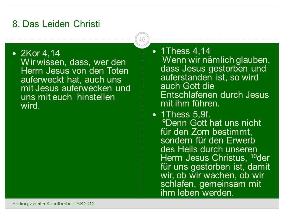 8. Das Leiden Christi Söding, Zweiter Korintherbrief SS 2012 46 2Kor 4,14 Wir wissen, dass, wer den Herrn Jesus von den Toten auferweckt hat, auch uns