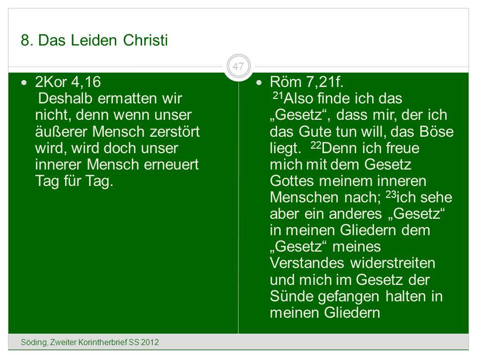 8. Das Leiden Christi Söding, Zweiter Korintherbrief SS 2012 47 2Kor 4,16 Deshalb ermatten wir nicht, denn wenn unser äußerer Mensch zerstört wird, wi