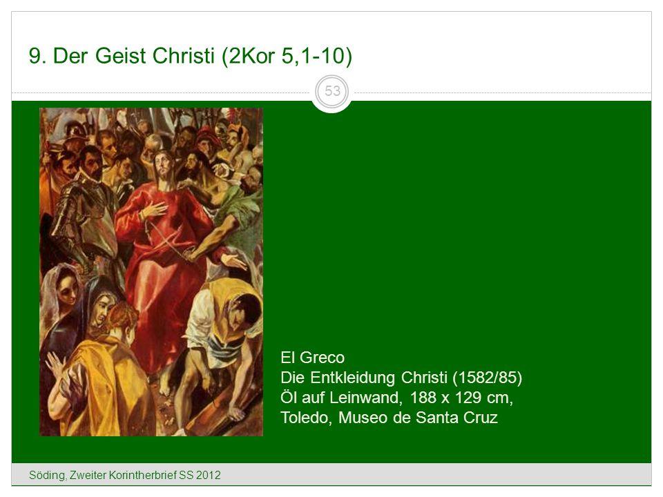 9. Der Geist Christi (2Kor 5,1-10) Söding, Zweiter Korintherbrief SS 2012 53 El Greco Die Entkleidung Christi (1582/85) Öl auf Leinwand, 188 x 129 cm,