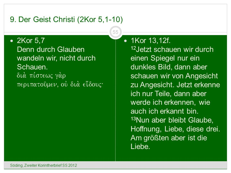 9. Der Geist Christi (2Kor 5,1-10) Söding, Zweiter Korintherbrief SS 2012 55 2Kor 5,7 Denn durch Glauben wandeln wir, nicht durch Schauen. dia. pi,ste