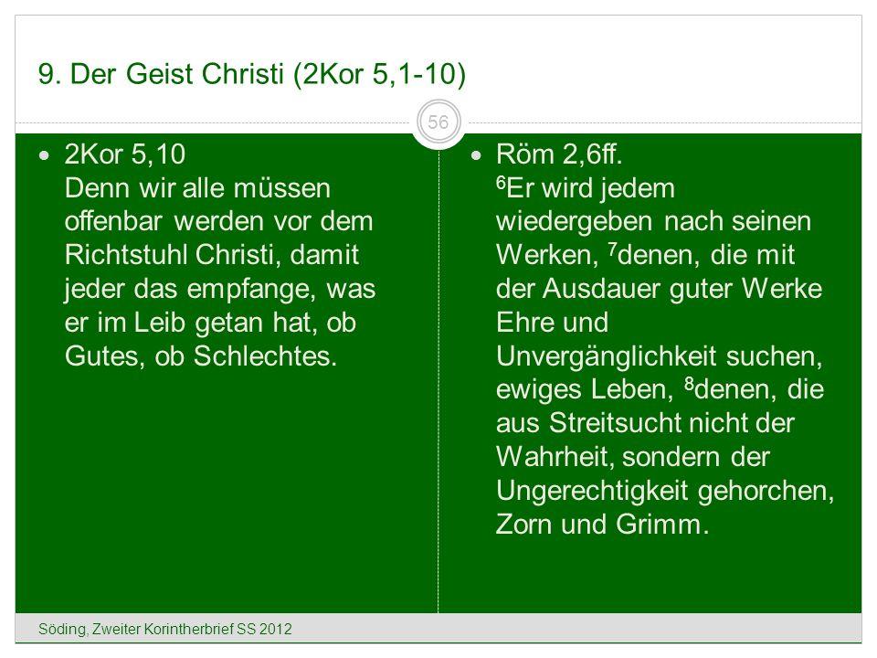 9. Der Geist Christi (2Kor 5,1-10) Söding, Zweiter Korintherbrief SS 2012 56 2Kor 5,10 Denn wir alle müssen offenbar werden vor dem Richtstuhl Christi