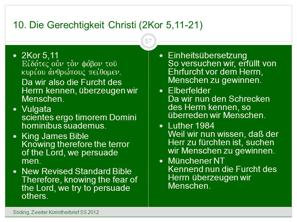 10. Die Gerechtigkeit Christi (2Kor 5,11-21) Söding, Zweiter Korintherbrief SS 2012 57 2Kor 5,11 Eivdo,tej ou=n to.n fo,bon tou/ kuri,ou avnqrw,pouj p