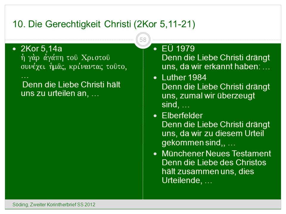 10. Die Gerechtigkeit Christi (2Kor 5,11-21) Söding, Zweiter Korintherbrief SS 2012 58 2Kor 5,14a h` ga.r avga,ph tou/ Cristou/ sune,cei h`ma/j( kri,n