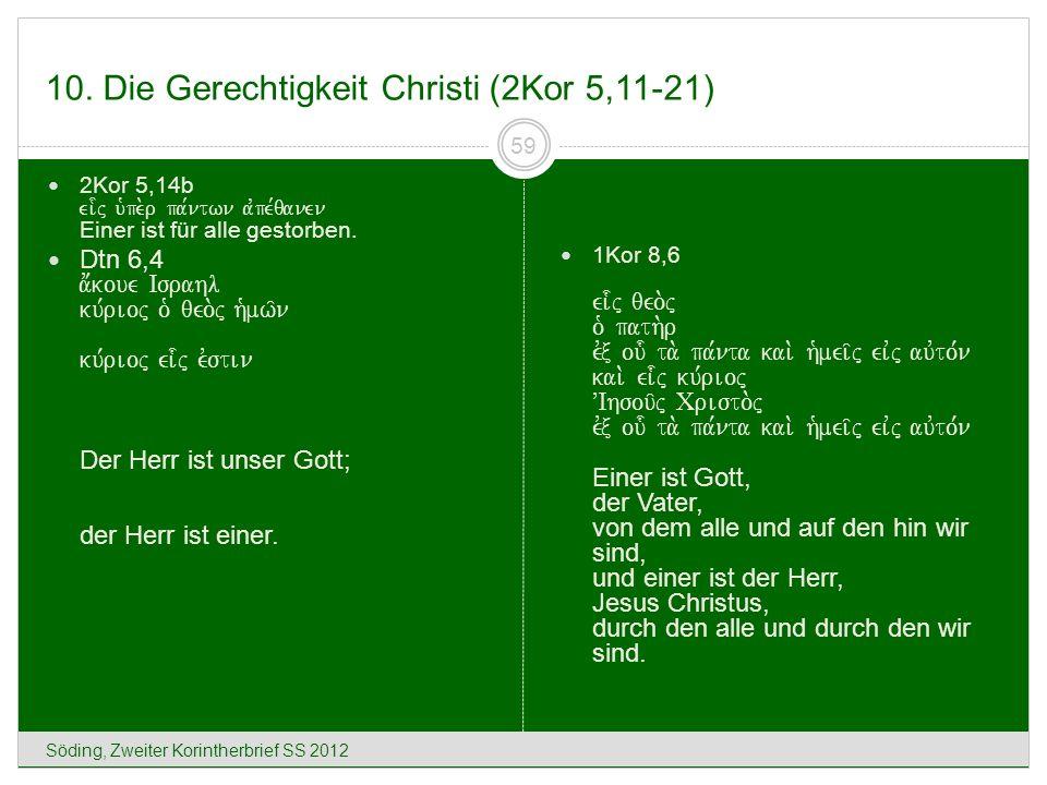 10. Die Gerechtigkeit Christi (2Kor 5,11-21) Söding, Zweiter Korintherbrief SS 2012 59 2Kor 5,14b ei-j u`pe.r pa,ntwn avpe,qanen Einer ist für alle ge