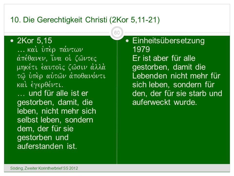 10. Die Gerechtigkeit Christi (2Kor 5,11-21) Söding, Zweiter Korintherbrief SS 2012 60 2Kor 5,15 … kai. u`pe.r pa,ntwn avpe,qanen( i[na oi` zw/ntej mh