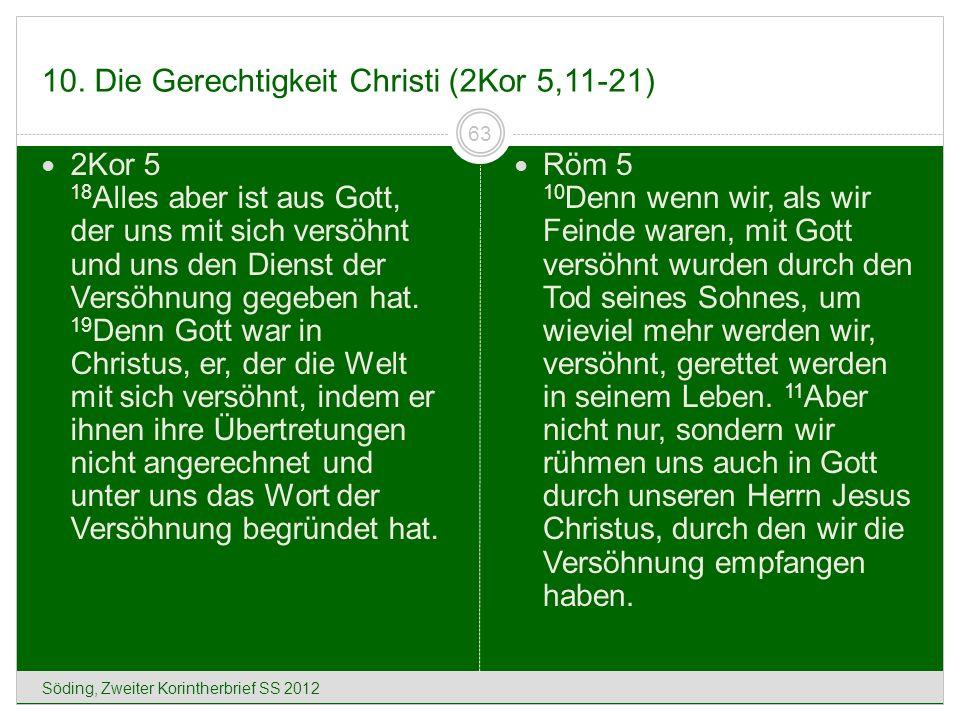 10. Die Gerechtigkeit Christi (2Kor 5,11-21) Söding, Zweiter Korintherbrief SS 2012 63 2Kor 5 18 Alles aber ist aus Gott, der uns mit sich versöhnt un