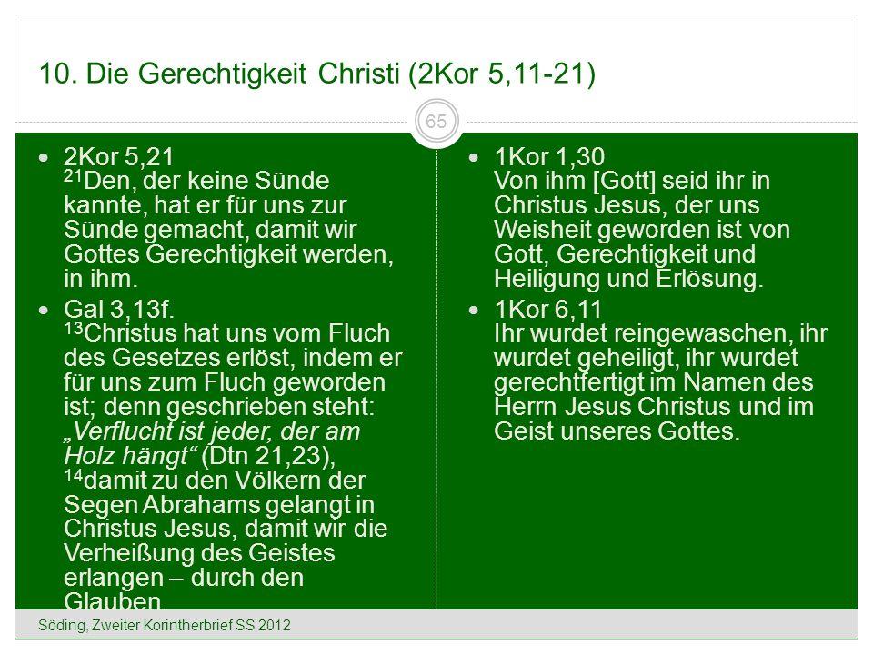 10. Die Gerechtigkeit Christi (2Kor 5,11-21) Söding, Zweiter Korintherbrief SS 2012 65 2Kor 5,21 21 Den, der keine Sünde kannte, hat er für uns zur Sü