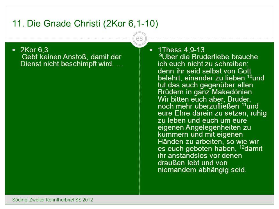 11. Die Gnade Christi (2Kor 6,1-10) Söding, Zweiter Korintherbrief SS 2012 66 2Kor 6,3 Gebt keinen Anstoß, damit der Dienst nicht beschimpft wird, … 1