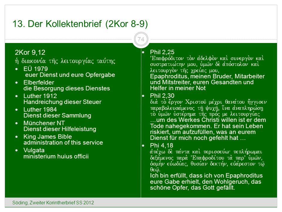 13. Der Kollektenbrief (2Kor 8-9) Söding, Zweiter Korintherbrief SS 2012 74 2Kor 9,12 h` diakoni,a th/j leitourgi,aj tau,thj EÜ 1979 euer Dienst und e