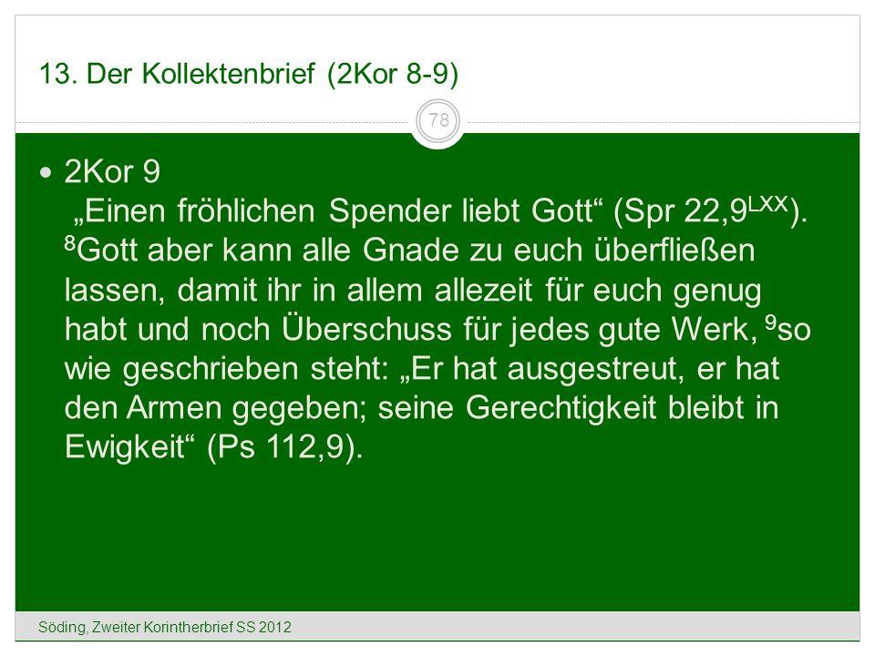 13. Der Kollektenbrief (2Kor 8-9) Söding, Zweiter Korintherbrief SS 2012 78 2Kor 9 Einen fröhlichen Spender liebt Gott (Spr 22,9 LXX ). 8 Gott aber ka