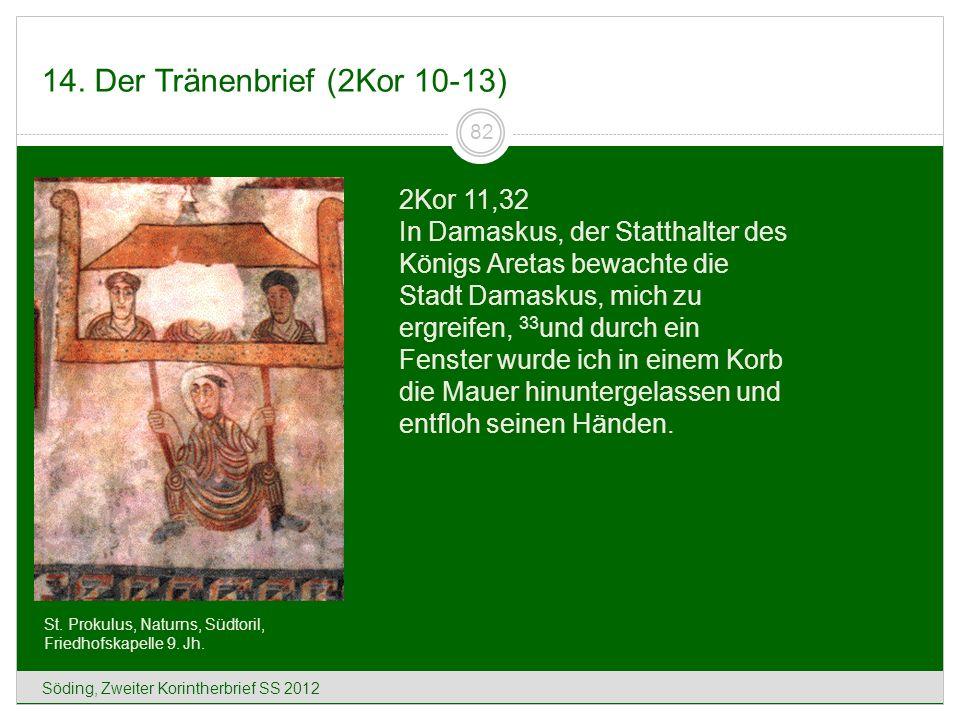 14. Der Tränenbrief (2Kor 10-13) Söding, Zweiter Korintherbrief SS 2012 82 St. Prokulus, Naturns, Südtoril, Friedhofskapelle 9. Jh. 2Kor 11,32 In Dama