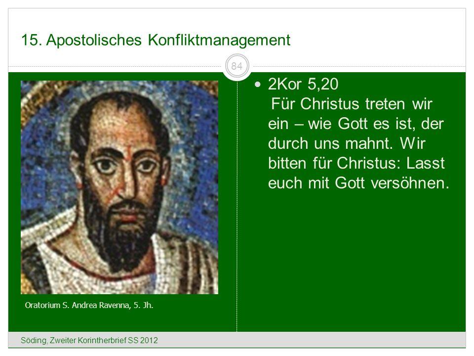 15. Apostolisches Konfliktmanagement Söding, Zweiter Korintherbrief SS 2012 84 2Kor 5,20 Für Christus treten wir ein – wie Gott es ist, der durch uns