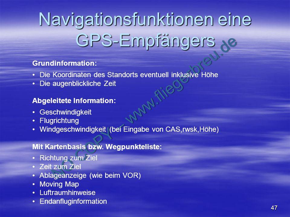 NO COPY – www.fliegerbreu.de 47 Navigationsfunktionen eine GPS-Empfängers Grundinformation: Die Koordinaten des Standorts eventuell inklusive Höhe Die