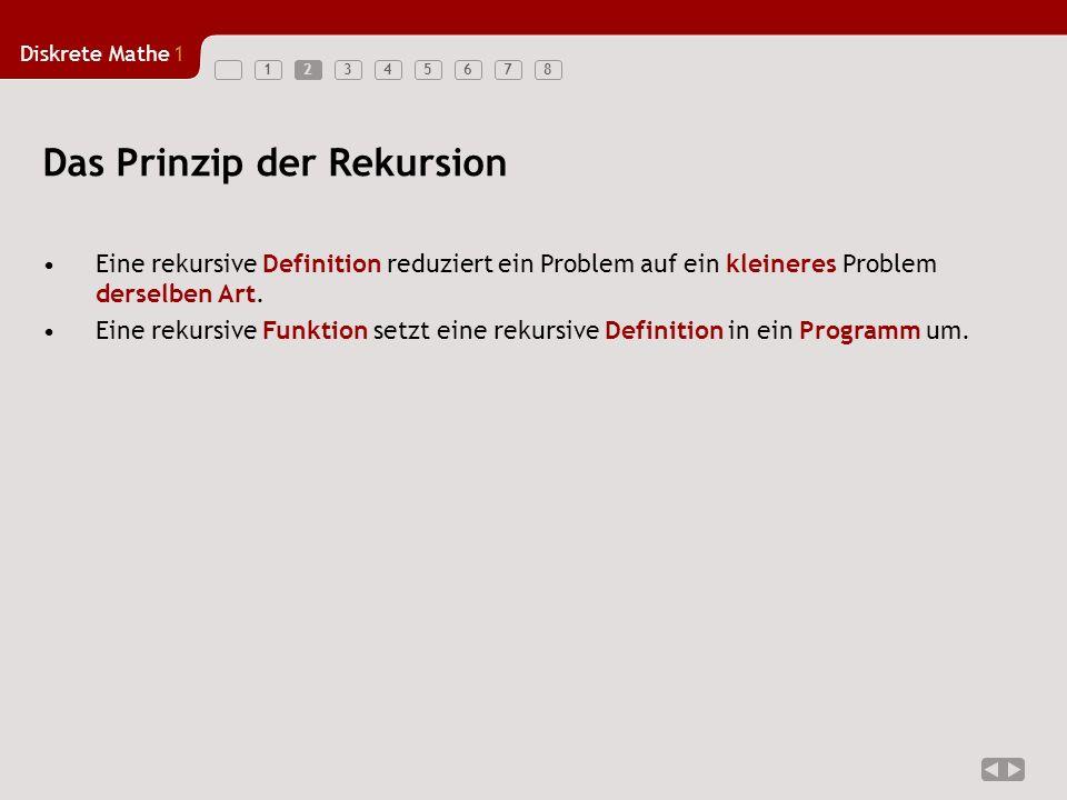 Diskrete Mathe1 123456782 Eine rekursive Definition reduziert ein Problem auf ein kleineres Problem derselben Art.