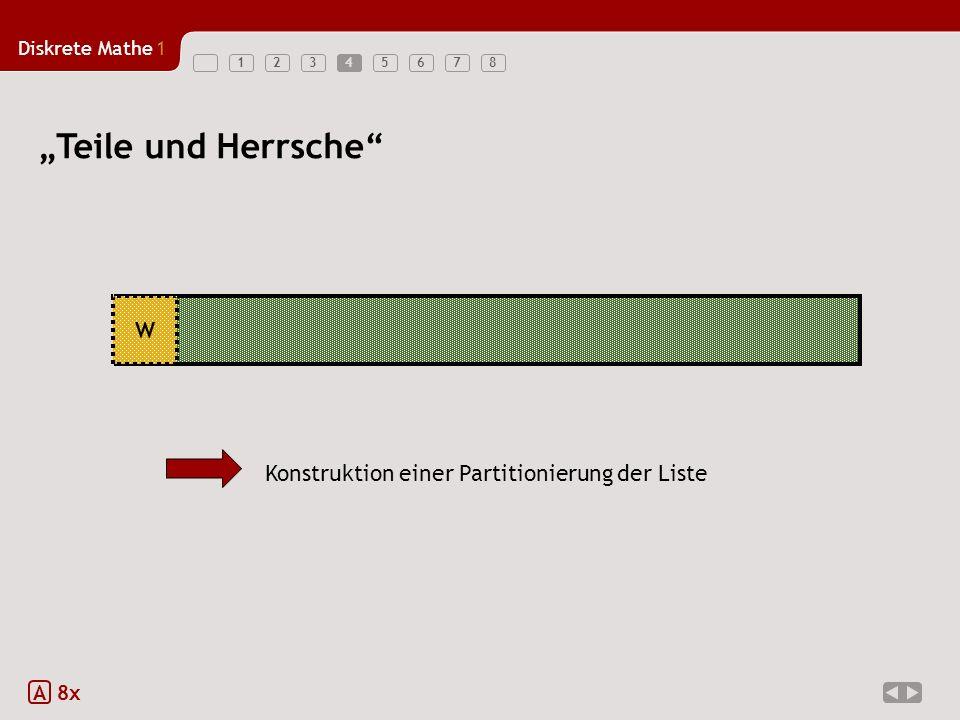 Diskrete Mathe1 123456784 A 8x Teile und Herrsche W Konstruktion einer Partitionierung der Liste