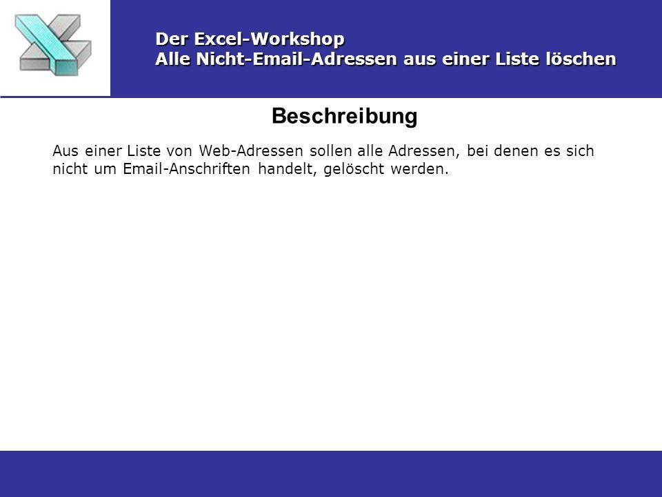 Beschreibung Der Excel-Workshop Alle Nicht-Email-Adressen aus einer Liste löschen Aus einer Liste von Web-Adressen sollen alle Adressen, bei denen es