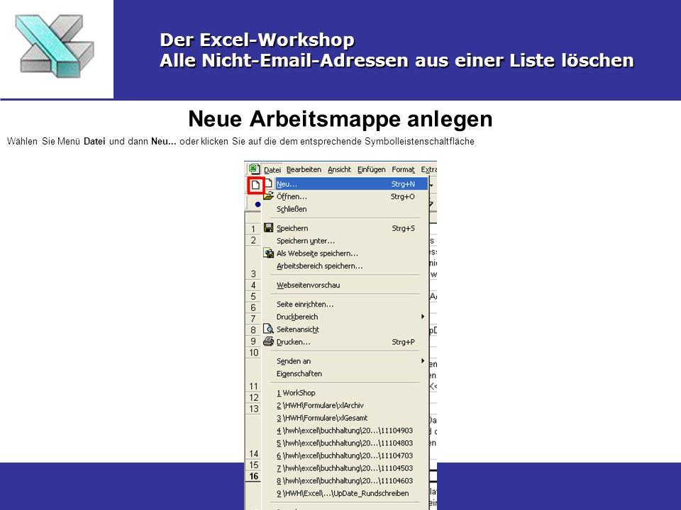 Neue Arbeitsmappe anlegen Der Excel-Workshop Alle Nicht-Email-Adressen aus einer Liste löschen Wählen Sie Menü Datei und dann Neu... oder klicken Sie