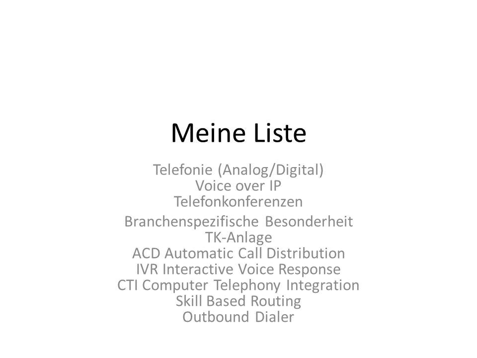 Meine Liste Telefonie (Analog/Digital) Voice over IP Telefonkonferenzen Branchenspezifische Besonderheit TK-Anlage ACD Automatic Call Distribution IVR Interactive Voice Response CTI Computer Telephony Integration Skill Based Routing Outbound Dialer