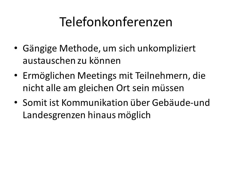 Telefonkonferenzen Gängige Methode, um sich unkompliziert austauschen zu können Ermöglichen Meetings mit Teilnehmern, die nicht alle am gleichen Ort sein müssen Somit ist Kommunikation über Gebäude-und Landesgrenzen hinaus möglich