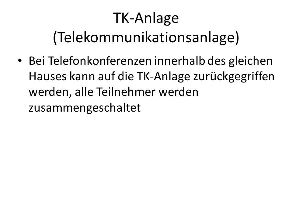 TK-Anlage (Telekommunikationsanlage) Bei Telefonkonferenzen innerhalb des gleichen Hauses kann auf die TK-Anlage zurückgegriffen werden, alle Teilnehmer werden zusammengeschaltet