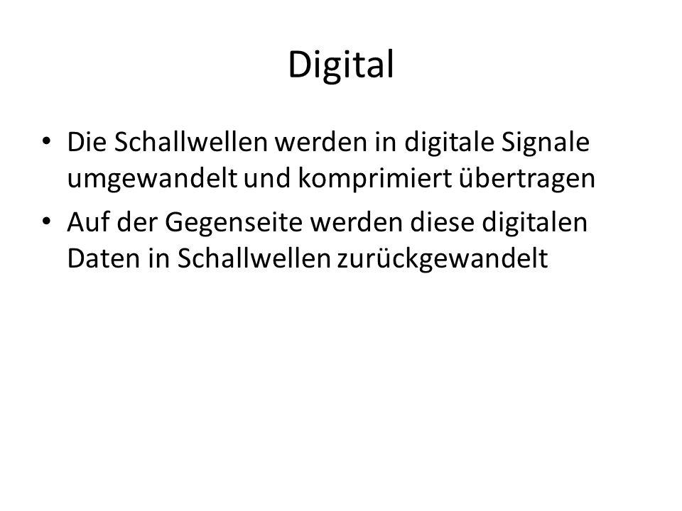 Digital Die Schallwellen werden in digitale Signale umgewandelt und komprimiert übertragen Auf der Gegenseite werden diese digitalen Daten in Schallwellen zurückgewandelt
