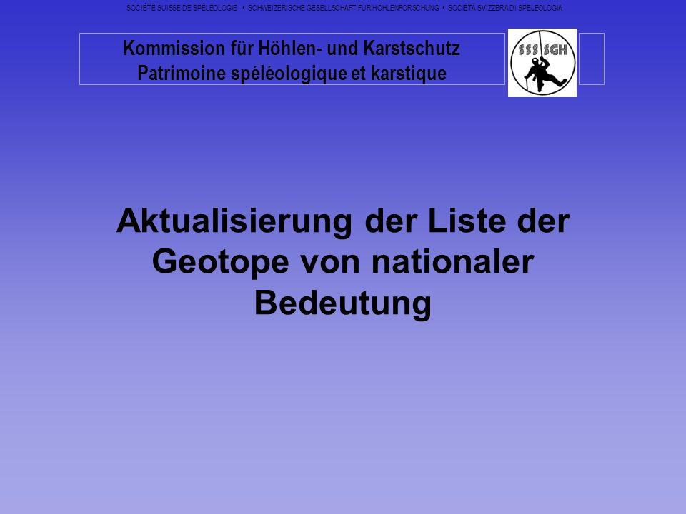 Aktualisierung der Liste der Geotope von nationaler Bedeutung Kommission für Höhlen- und Karstschutz Patrimoine spéléologique et karstique SOCIÉTÉ SUI
