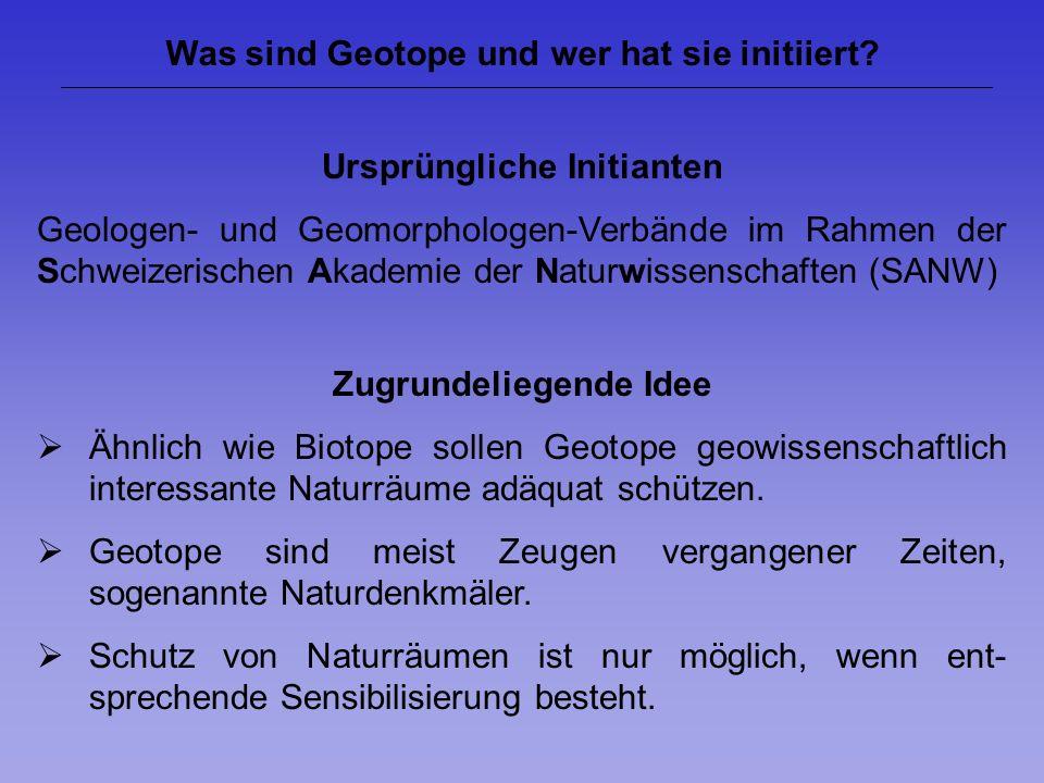 Was sind Geotope und wer hat sie initiiert? Ursprüngliche Initianten Geologen- und Geomorphologen-Verbände im Rahmen der Schweizerischen Akademie der