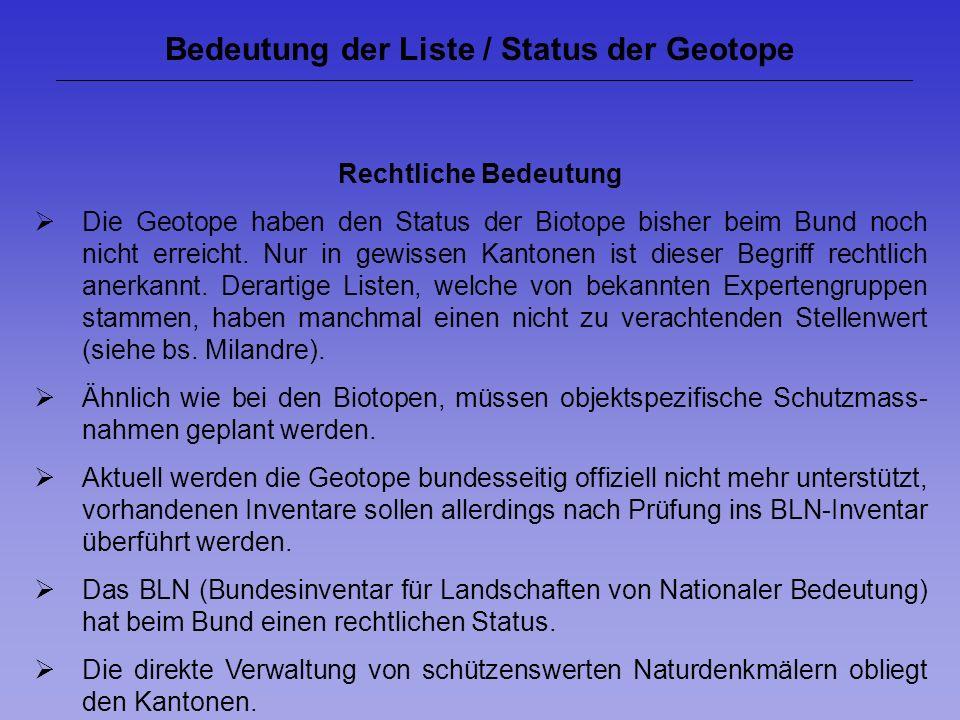 Bedeutung der Liste / Status der Geotope Rechtliche Bedeutung Die Geotope haben den Status der Biotope bisher beim Bund noch nicht erreicht. Nur in ge