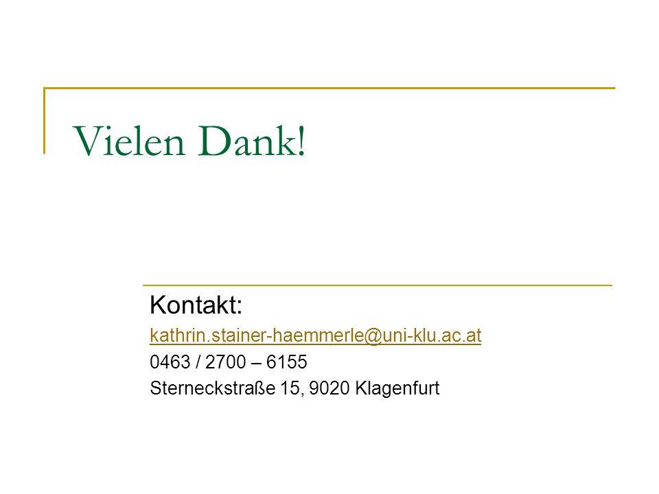 Vielen Dank! Kontakt: kathrin.stainer-haemmerle@uni-klu.ac.at 0463 / 2700 – 6155 Sterneckstraße 15, 9020 Klagenfurt